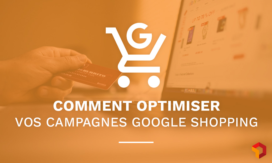 Comment optimiser vos campagnes google shopping