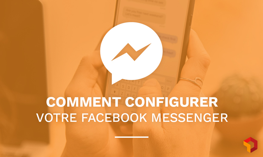 Comment déployer une stratégie de marketing sur facebook messenger